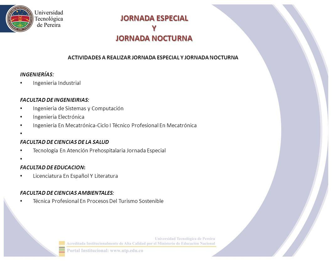 JORNADA ESPECIAL Y JORNADA NOCTURNA ACTIVIDADES A REALIZAR JORNADA ESPECIAL Y JORNADA NOCTURNA INGENIERÍAS: Ingenieria Industrial FACULTAD DE INGENIEI