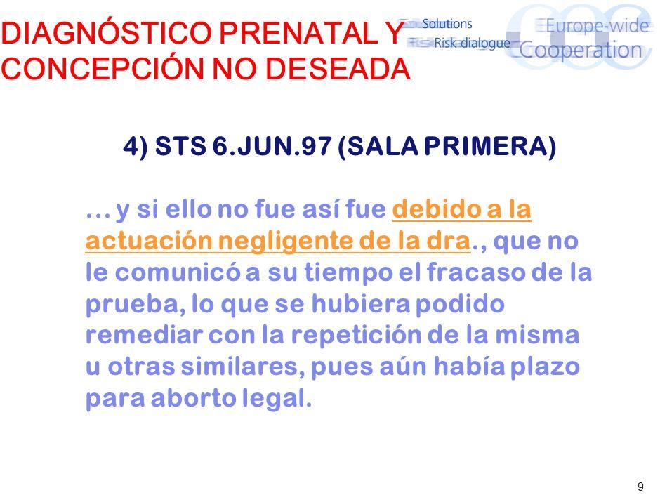 9 DIAGNÓSTICO PRENATAL Y CONCEPCIÓN NO DESEADA 4) STS 6.JUN.97 (SALA PRIMERA)... y si ello no fue así fue debido a la actuación negligente de la dra.,