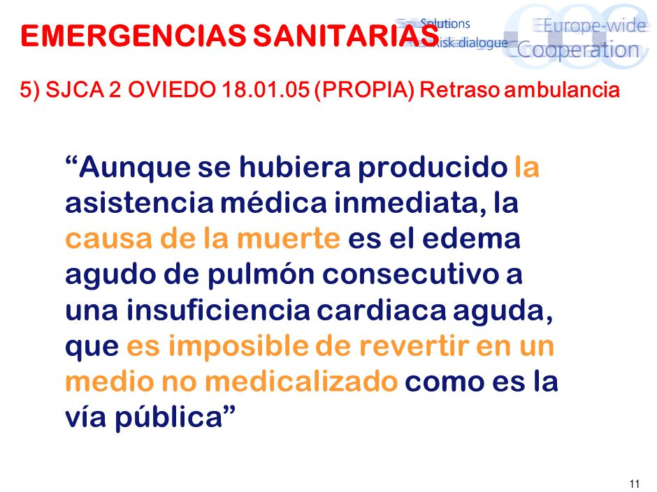 11 EMERGENCIAS SANITARIAS 5) SJCA 2 OVIEDO 18.01.05 (PROPIA) Retraso ambulancia Aunque se hubiera producido la asistencia médica inmediata, la causa de la muerte es el edema agudo de pulmón consecutivo a una insuficiencia cardiaca aguda, que es imposible de revertir en un medio no medicalizado como es la vía pública