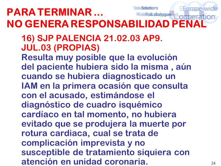 24 PARA TERMINAR... NO GENERA RESPONSABILIDAD PENAL 16) SJP PALENCIA 21.02.03 AP9. JUL.03 (PROPIAS) Resulta muy posible que la evolución del paciente