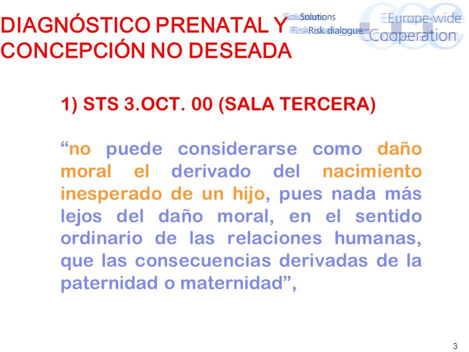 3 DIAGNÓSTICO PRENATAL Y CONCEPCIÓN NO DESEADA 1) STS 3.OCT. 00 (SALA TERCERA) no puede considerarse como daño moral el derivado del nacimiento inespe