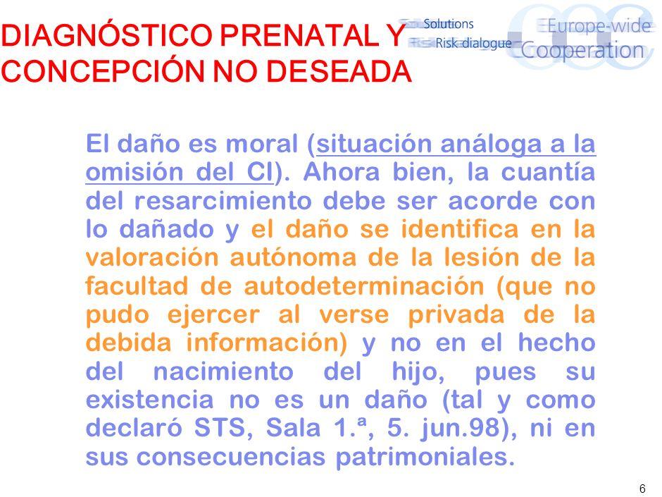 6 DIAGNÓSTICO PRENATAL Y CONCEPCIÓN NO DESEADA El daño es moral (situación análoga a la omisión del CI).