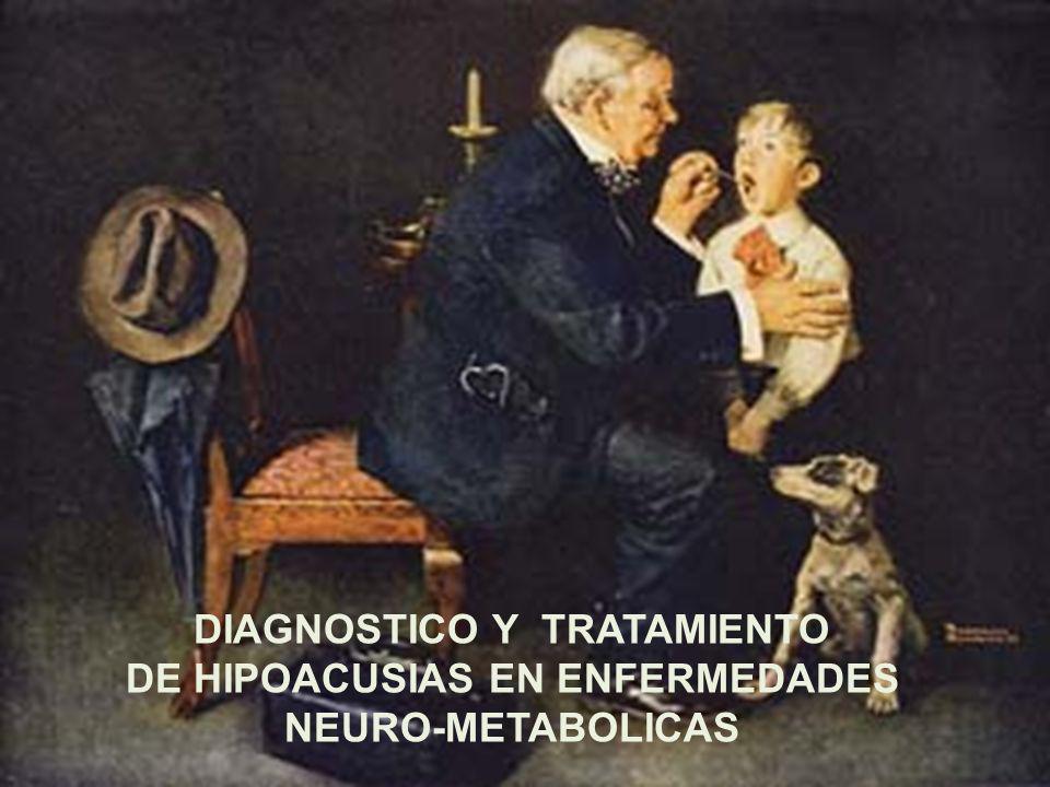 DIAGNOSTICO Y TRATAMIENTO DE HIPOACUSIAS EN ENFERMEDADES NEURO-METABOLICAS