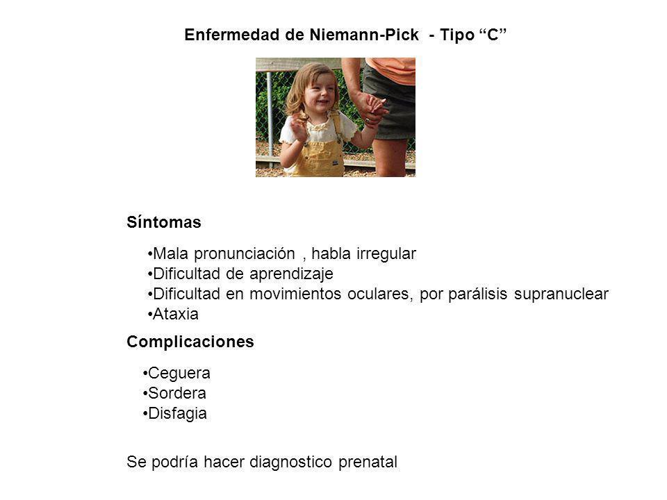 Enfermedad de Niemann-Pick - Tipo C Mala pronunciación, habla irregular Dificultad de aprendizaje Dificultad en movimientos oculares, por parálisis su