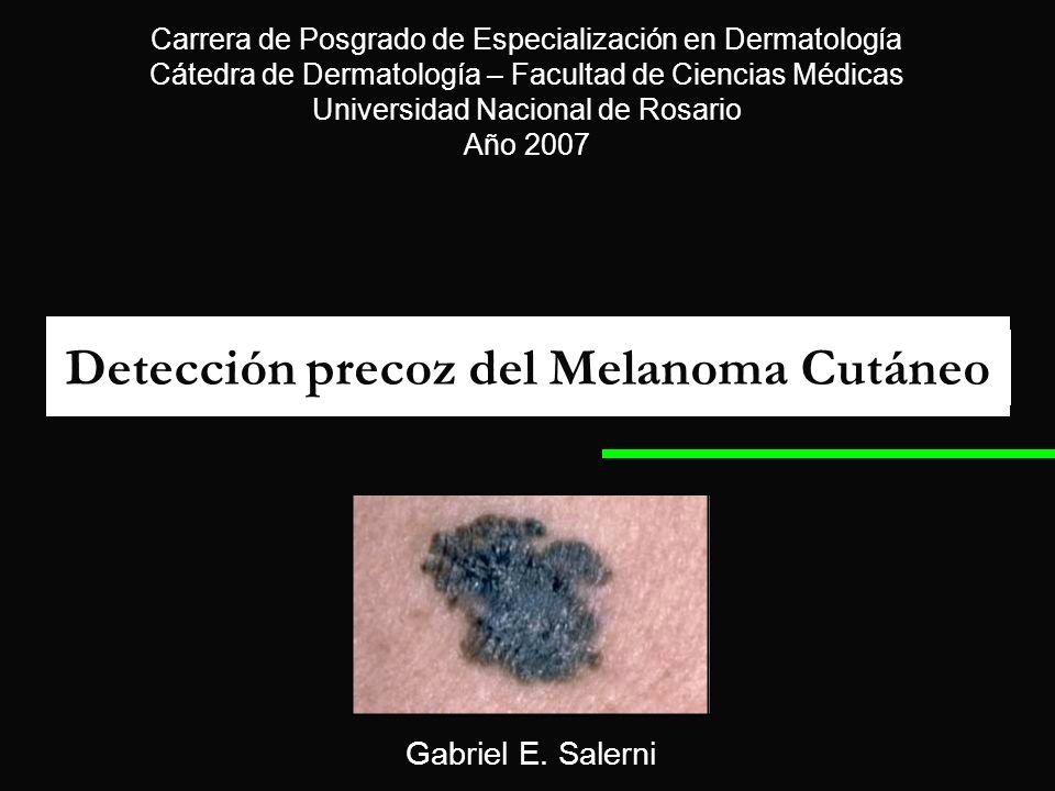 Detección precoz del Melanoma Cutáneo Carrera de Posgrado de Especialización en Dermatología Cátedra de Dermatología – Facultad de Ciencias Médicas Un