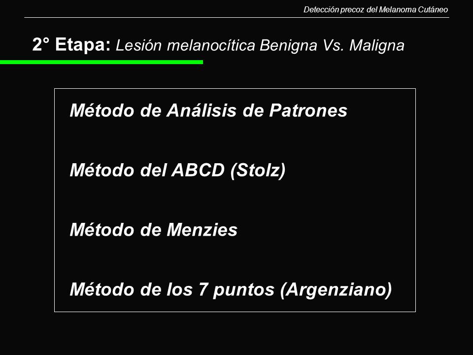 2° Etapa: Lesión melanocítica Benigna Vs. Maligna Método de Análisis de Patrones Método del ABCD (Stolz) Método de Menzies Método de los 7 puntos (Arg
