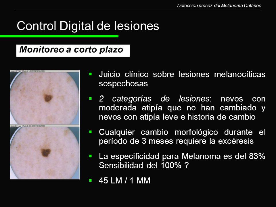 Control Digital de lesiones Juicio clínico sobre lesiones melanocíticas sospechosas 2 categorías de lesiones: nevos con moderada atipía que no han cam