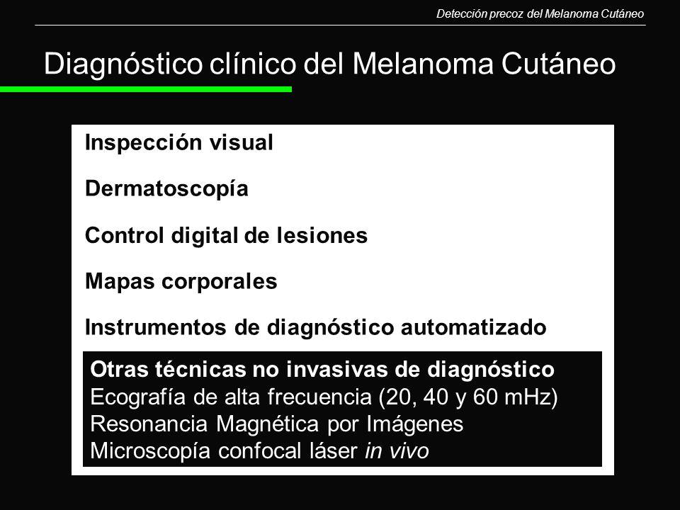 Diagnóstico clínico del Melanoma Cutáneo Inspección visual Dermatoscopía Mapas corporales Instrumentos de diagnóstico automatizado Detección precoz de