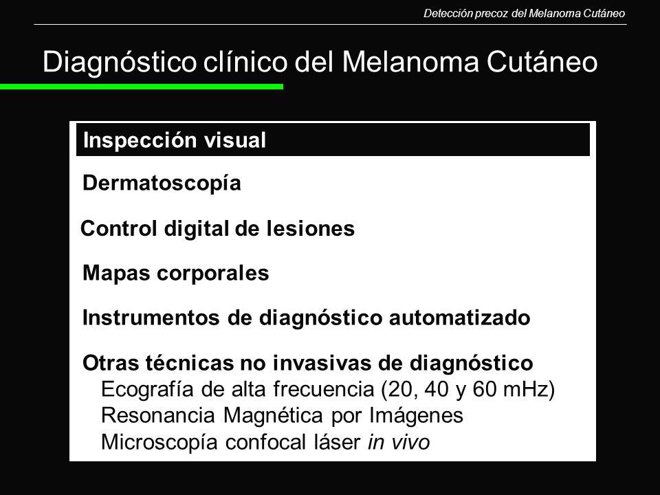 Diagnóstico clínico del Melanoma Cutáneo Dermatoscopía Mapas corporales Instrumentos de diagnóstico automatizado Otras técnicas no invasivas de diagnó