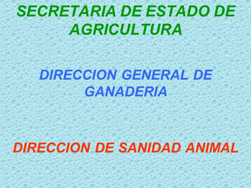 SECRETARIA DE ESTADO DE AGRICULTURA DIRECCION GENERAL DE GANADERIA DIRECCION DE SANIDAD ANIMAL