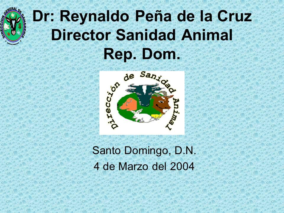 Dr: Reynaldo Peña de la Cruz Director Sanidad Animal Rep.
