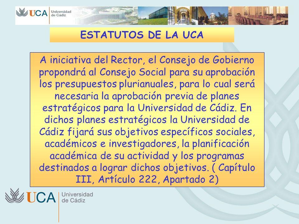 ESTATUTOS DE LA UCA A iniciativa del Rector, el Consejo de Gobierno propondrá al Consejo Social para su aprobación los presupuestos plurianuales, para