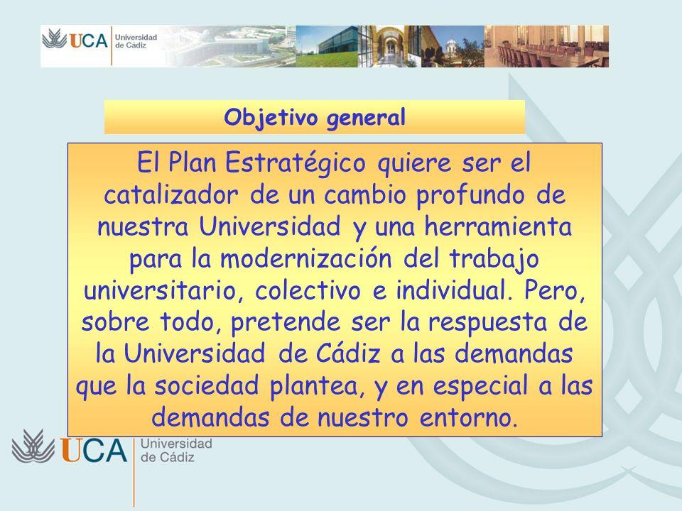 Objetivo general El Plan Estratégico quiere ser el catalizador de un cambio profundo de nuestra Universidad y una herramienta para la modernización de