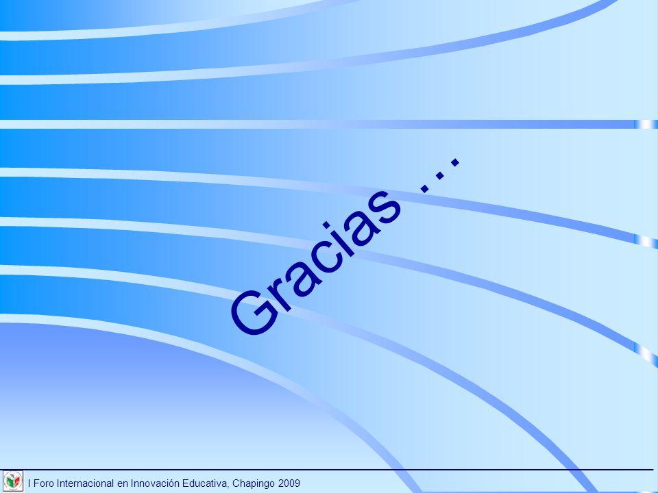 Gracias … I Foro Internacional en Innovación Educativa, Chapingo 2009 ________________________________________________________________________