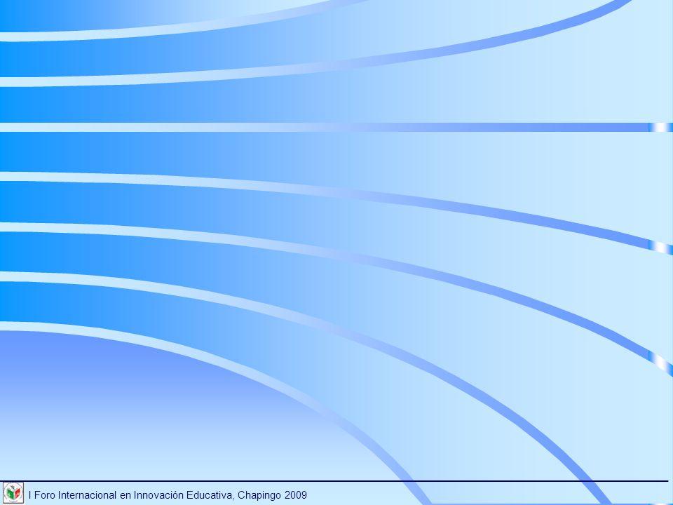 I Foro Internacional en Innovación Educativa, Chapingo 2009 ________________________________________________________________________