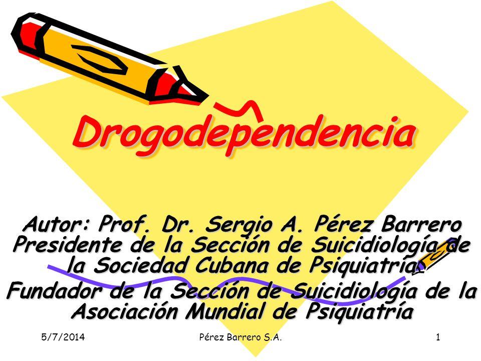 5/7/2014Pérez Barrero S.A.1 DrogodependenciaDrogodependencia Autor: Prof.