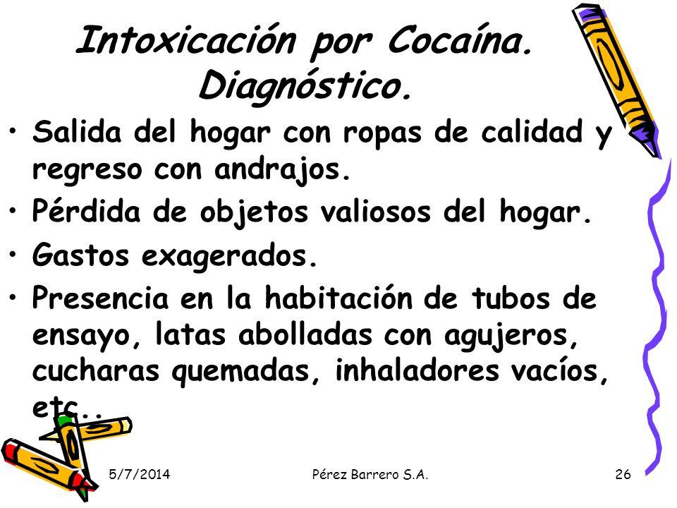 5/7/2014Pérez Barrero S.A.26 Intoxicación por Cocaína. Diagnóstico. Salida del hogar con ropas de calidad y regreso con andrajos. Pérdida de objetos v