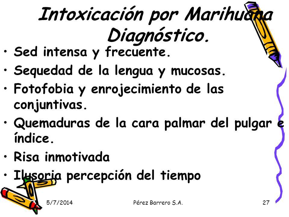 5/7/2014Pérez Barrero S.A.27 Intoxicación por Marihuana Diagnóstico.