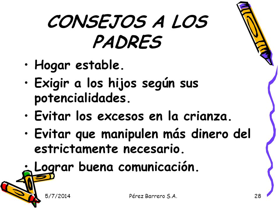 5/7/2014Pérez Barrero S.A.28 CONSEJOS A LOS PADRES Hogar estable.