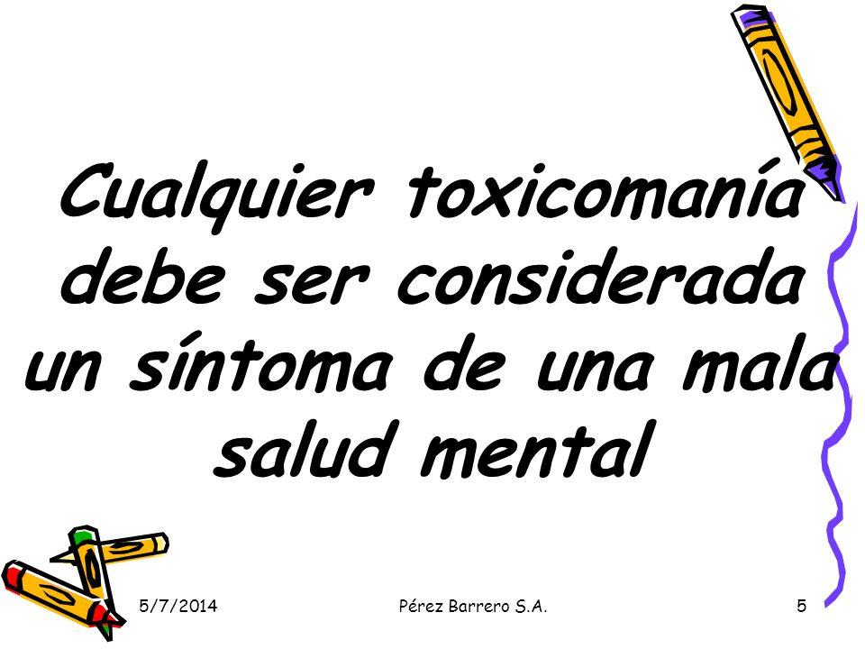 5/7/2014Pérez Barrero S.A.6 Diagnostico de abuso de sustancia Consumo recurrente en situaciones físicamente peligrosas (manejar,trabajo en alturas, accionar una maquina).