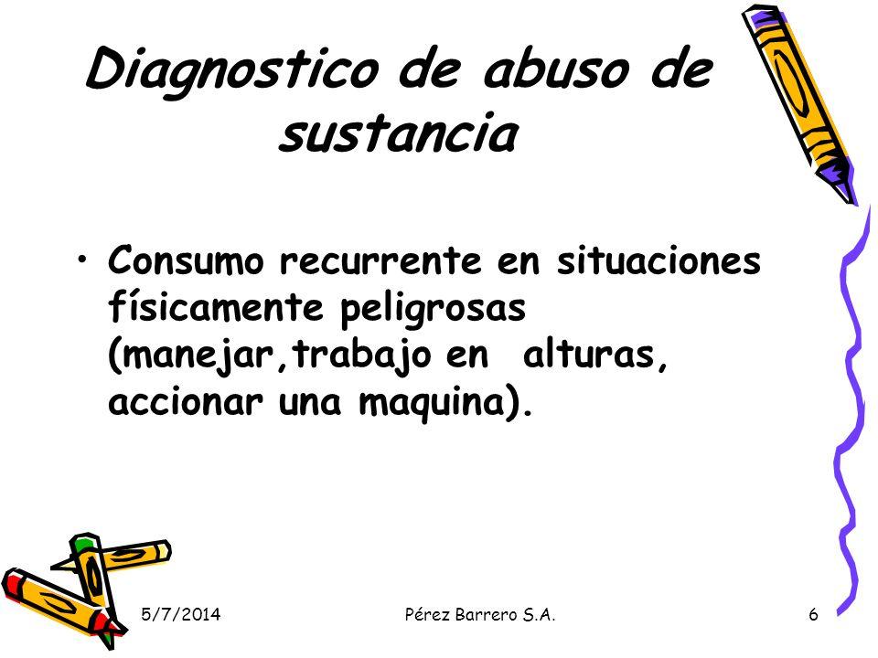 5/7/2014Pérez Barrero S.A.7 Diagnóstico de abuso de sustancia Problemas legales repetidos.