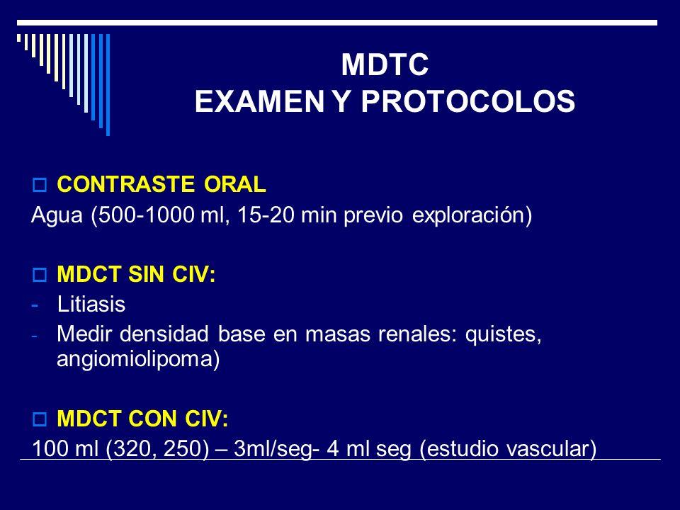 CONTRASTE ORAL Agua (500-1000 ml, 15-20 min previo exploración) MDCT SIN CIV: - Litiasis - Medir densidad base en masas renales: quistes, angiomiolipo