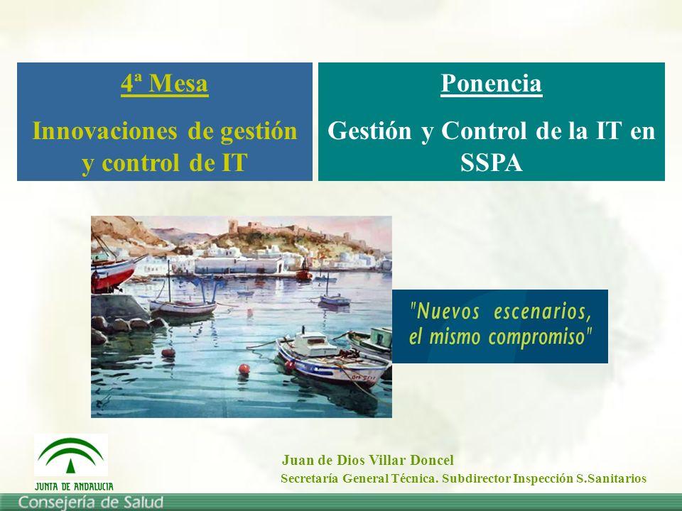 Ponencia Gestión y Control de la IT en SSPA 4ª Mesa Innovaciones de gestión y control de IT Juan de Dios Villar Doncel Secretaría General Técnica.