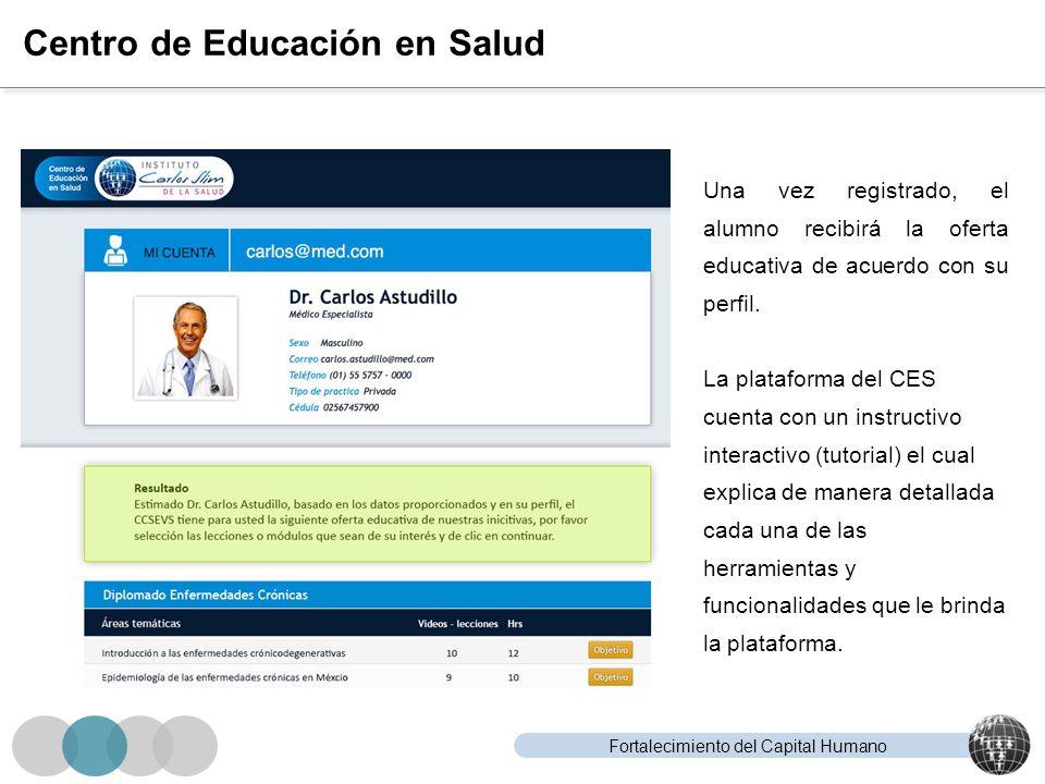 Fortalecimiento del Capital Humano Centro de Educación en Salud Una vez registrado, el alumno recibirá la oferta educativa de acuerdo con su perfil. L
