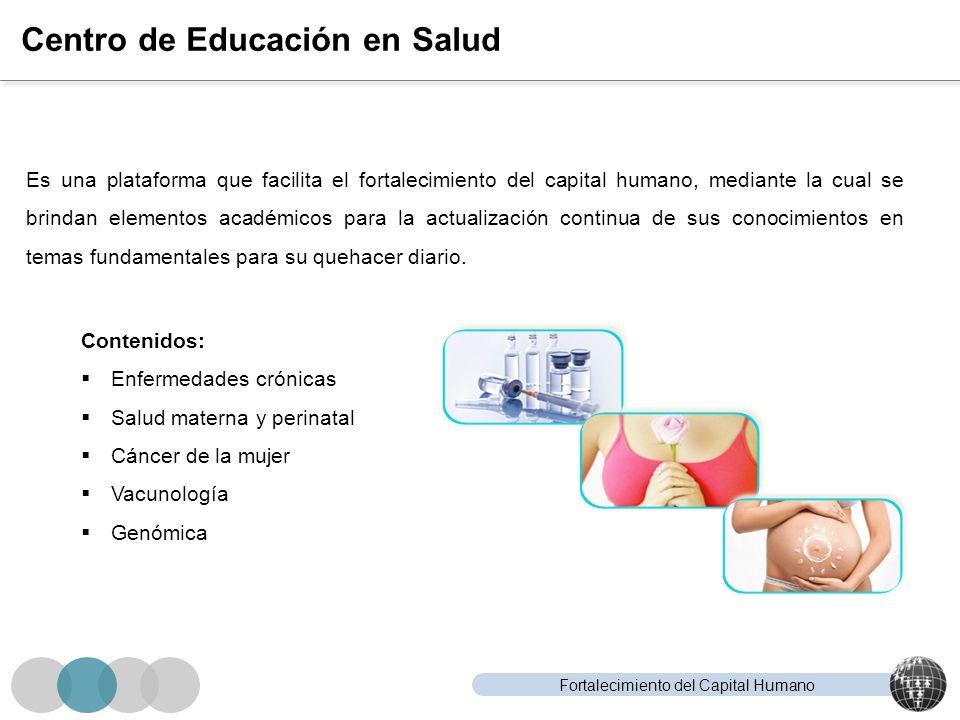 Fortalecimiento del Capital Humano Centro de Educación en Salud Es una plataforma que facilita el fortalecimiento del capital humano, mediante la cual