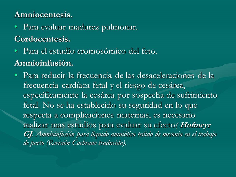 Amniocentesis.Para evaluar madurez pulmonar.Para evaluar madurez pulmonar.Cordocentesis.