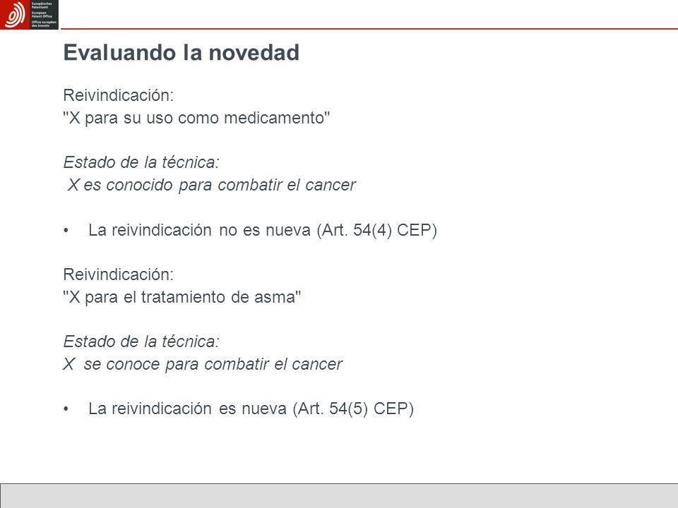 Reivindicación: X para su uso como medicamento Estado de la técnica: X es conocido para combatir el cancer La reivindicación no es nueva (Art.