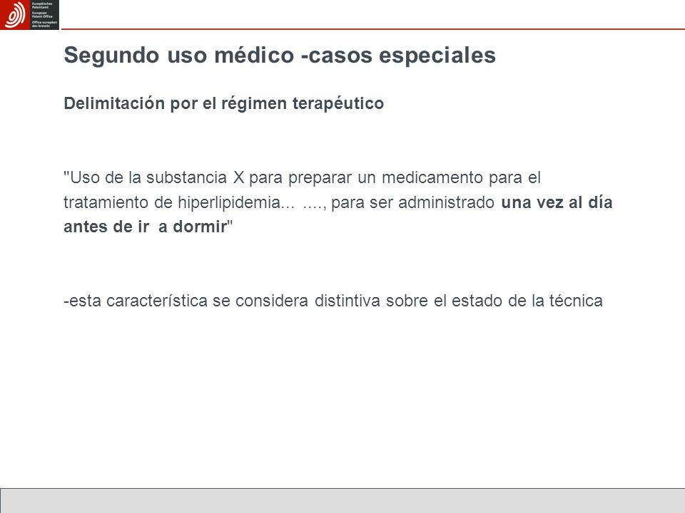 Segundo uso médico -casos especiales Delimitación por el régimen terapéutico Uso de la substancia X para preparar un medicamento para el tratamiento de hiperlipidemia......., para ser administrado una vez al día antes de ir a dormir -esta característica se considera distintiva sobre el estado de la técnica