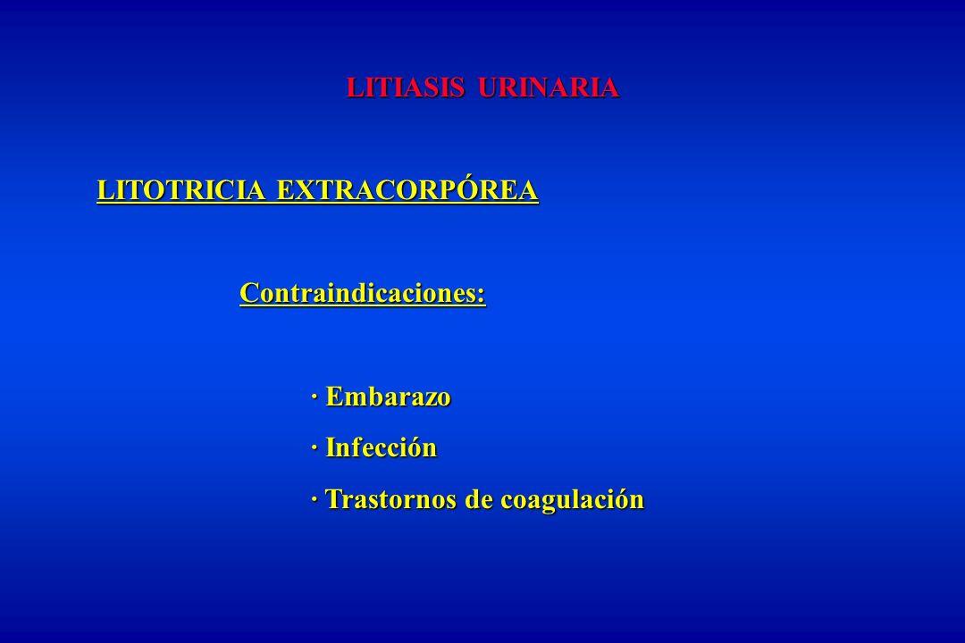LITIASIS URINARIA LITOTRICIA EXTRACORPÓREA Contraindicaciones: · Embarazo · Infección · Trastornos de coagulación