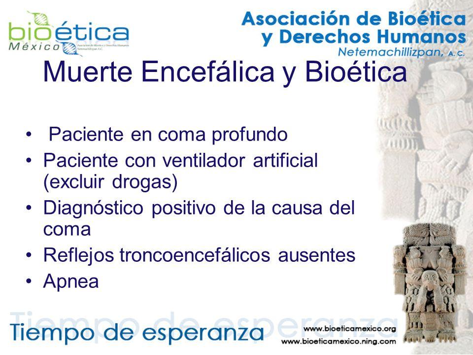 Muerte Encefálica y Bioética Paciente en coma profundo Paciente con ventilador artificial (excluir drogas) Diagnóstico positivo de la causa del coma R