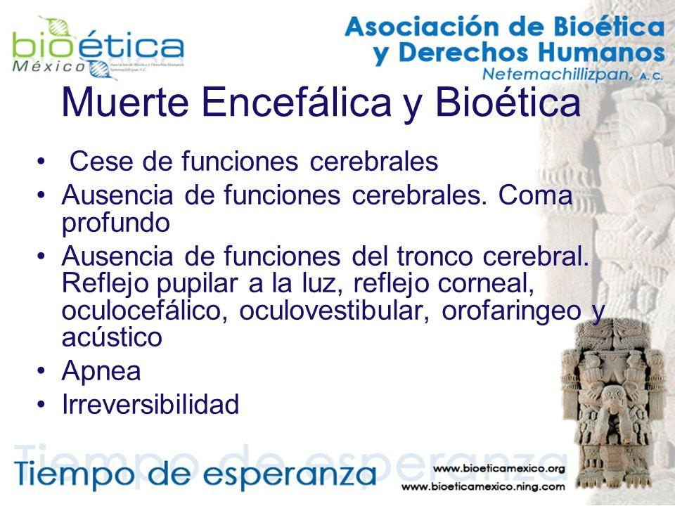 Muerte Encefálica y Bioética Cese de funciones cerebrales Ausencia de funciones cerebrales. Coma profundo Ausencia de funciones del tronco cerebral. R