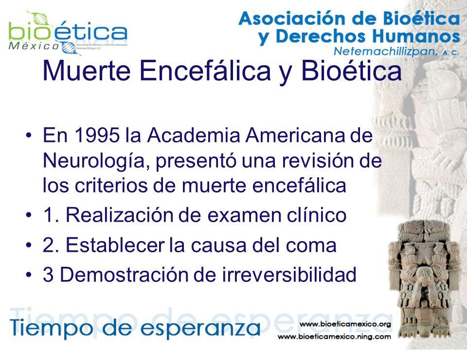 Muerte Encefálica y Bioética En 1995 la Academia Americana de Neurología, presentó una revisión de los criterios de muerte encefálica 1. Realización d