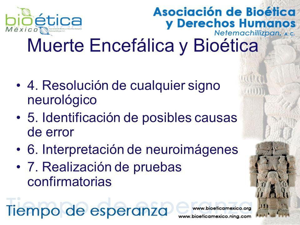 Muerte Encefálica y Bioética 4. Resolución de cualquier signo neurológico 5. Identificación de posibles causas de error 6. Interpretación de neuroimág