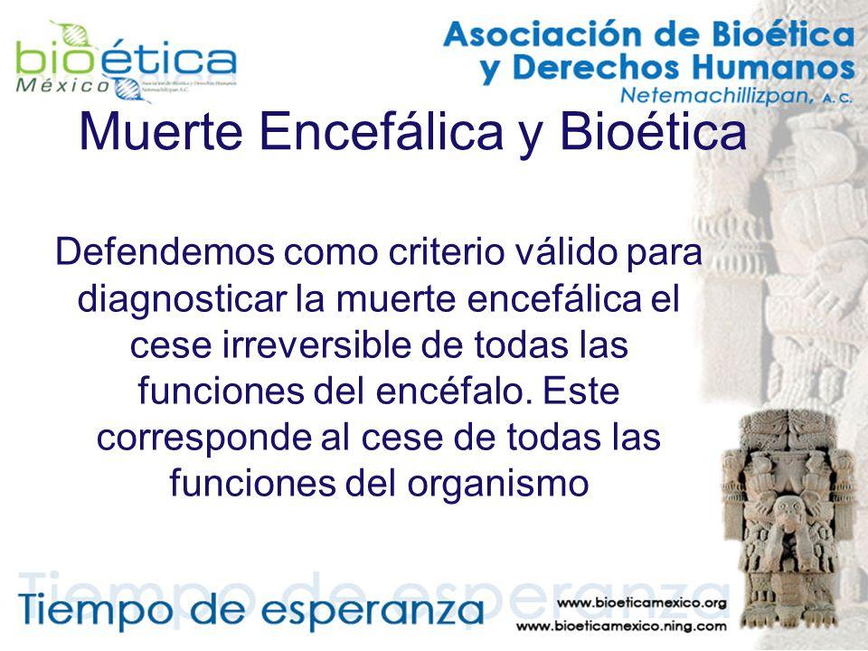 Muerte Encefálica y Bioética Defendemos como criterio válido para diagnosticar la muerte encefálica el cese irreversible de todas las funciones del en