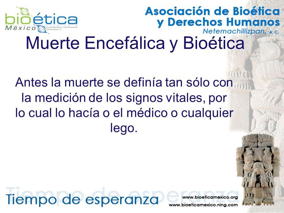 Muerte Encefálica y Bioética Antes la muerte se definía tan sólo con la medición de los signos vitales, por lo cual lo hacía o el médico o cualquier l