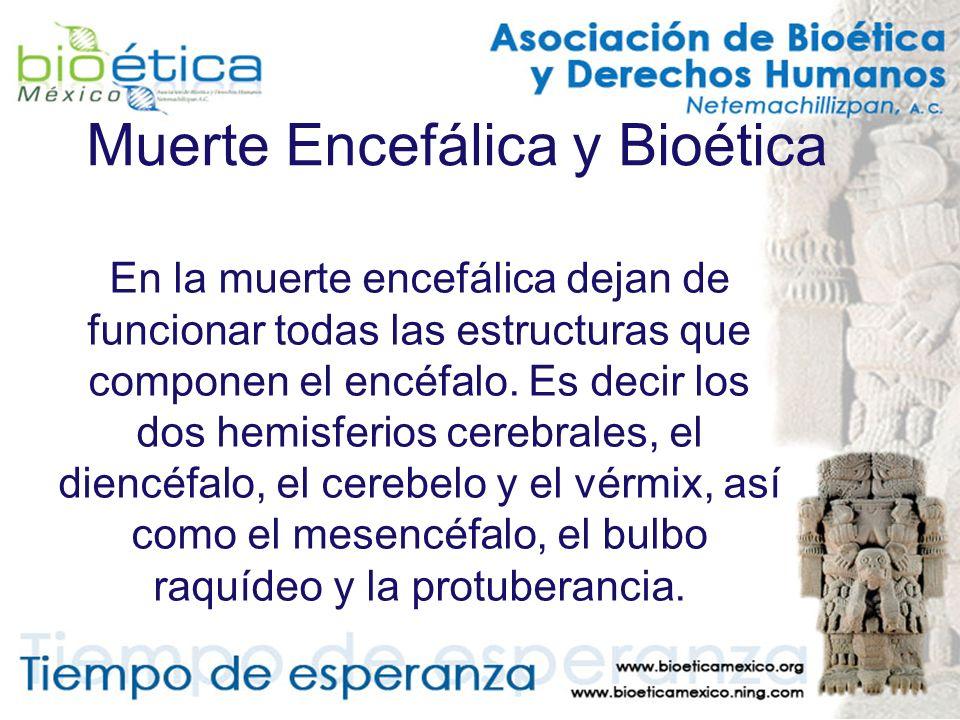 Muerte Encefálica y Bioética En la muerte encefálica dejan de funcionar todas las estructuras que componen el encéfalo. Es decir los dos hemisferios c