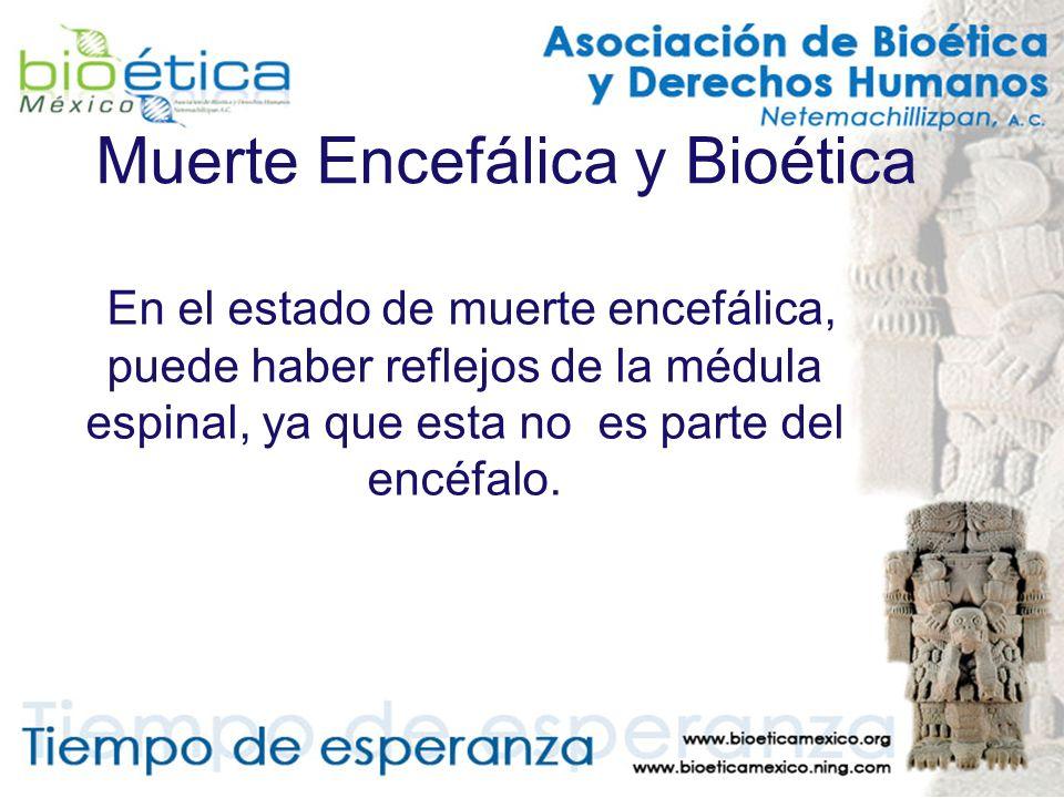 Muerte Encefálica y Bioética En el estado de muerte encefálica, puede haber reflejos de la médula espinal, ya que esta no es parte del encéfalo.
