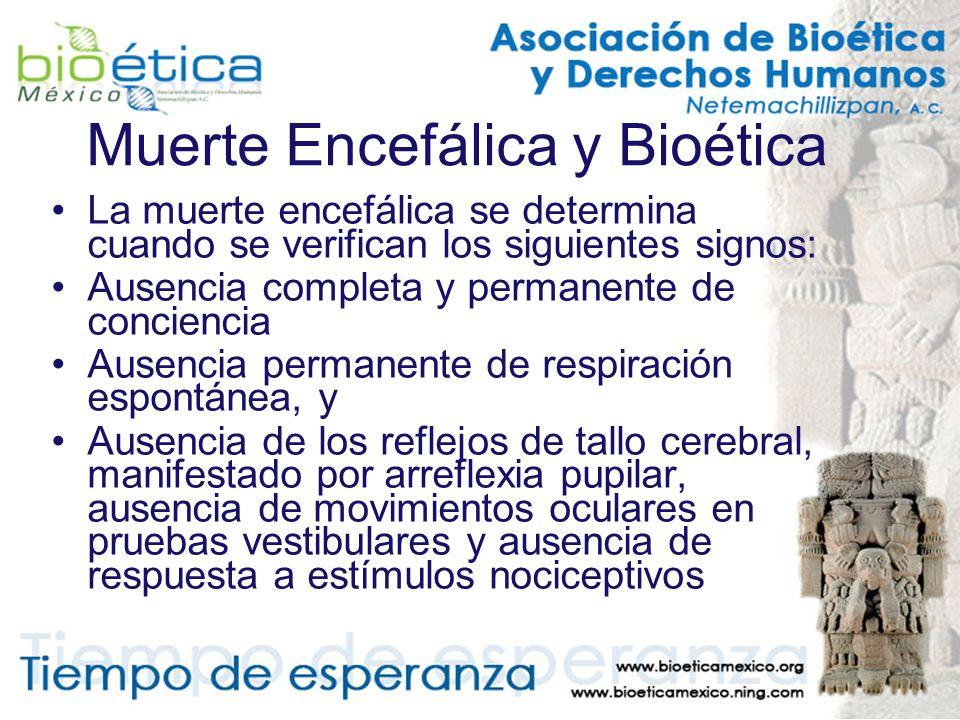 Muerte Encefálica y Bioética La muerte encefálica se determina cuando se verifican los siguientes signos: Ausencia completa y permanente de conciencia