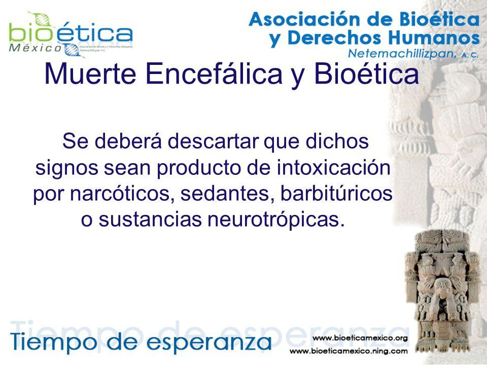 Muerte Encefálica y Bioética Se deberá descartar que dichos signos sean producto de intoxicación por narcóticos, sedantes, barbitúricos o sustancias n
