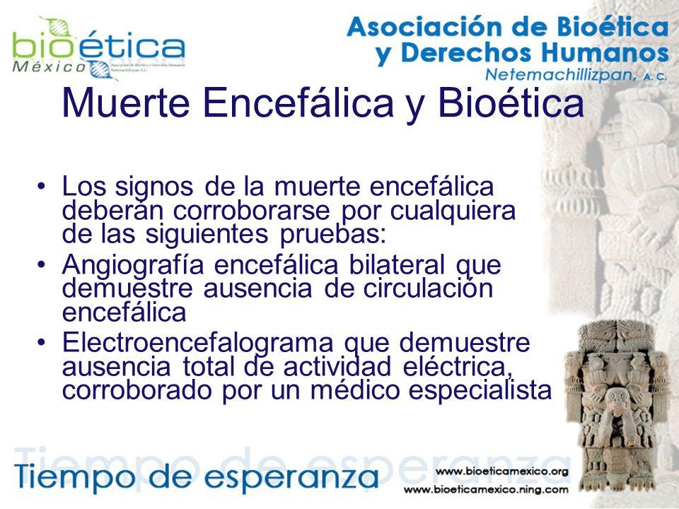 Muerte Encefálica y Bioética Los signos de la muerte encefálica deberán corroborarse por cualquiera de las siguientes pruebas: Angiografía encefálica