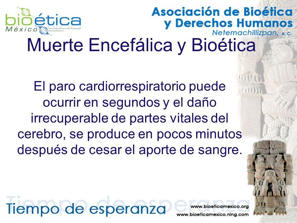 Muerte Encefálica y Bioética El paro cardiorrespiratorio puede ocurrir en segundos y el daño irrecuperable de partes vitales del cerebro, se produce e