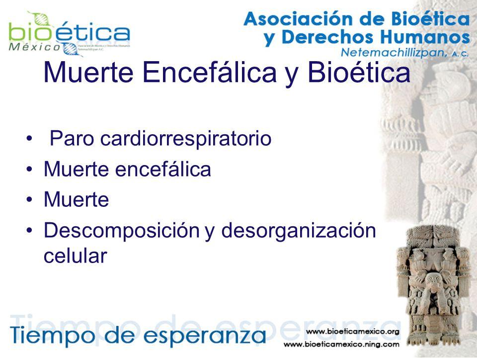 Muerte Encefálica y Bioética Paro cardiorrespiratorio Muerte encefálica Muerte Descomposición y desorganización celular