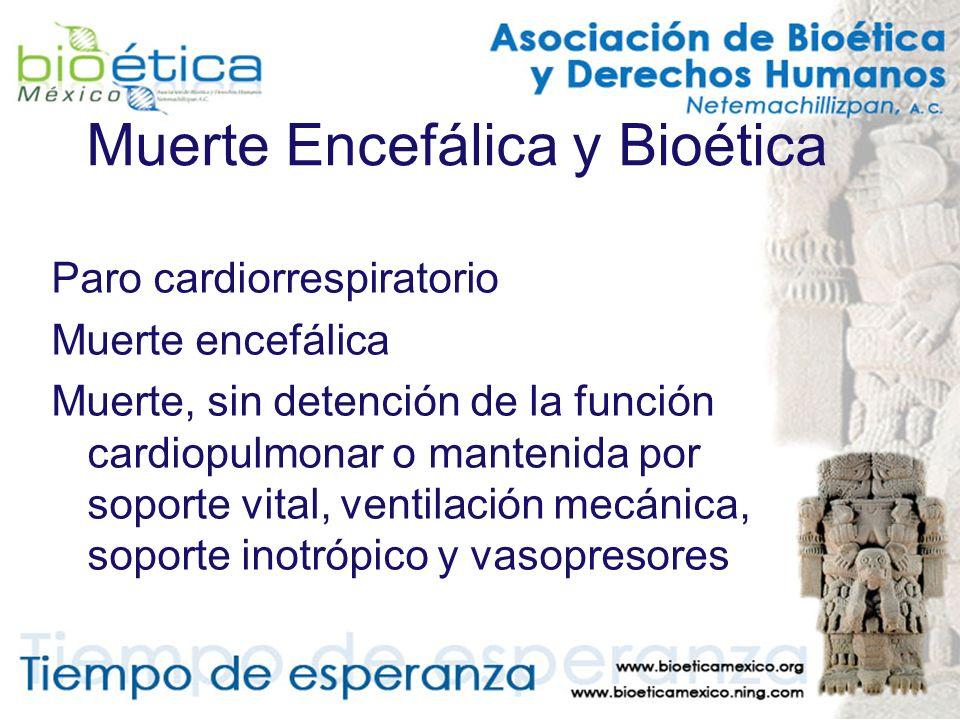Muerte Encefálica y Bioética Paro cardiorrespiratorio Muerte encefálica Muerte, sin detención de la función cardiopulmonar o mantenida por soporte vit