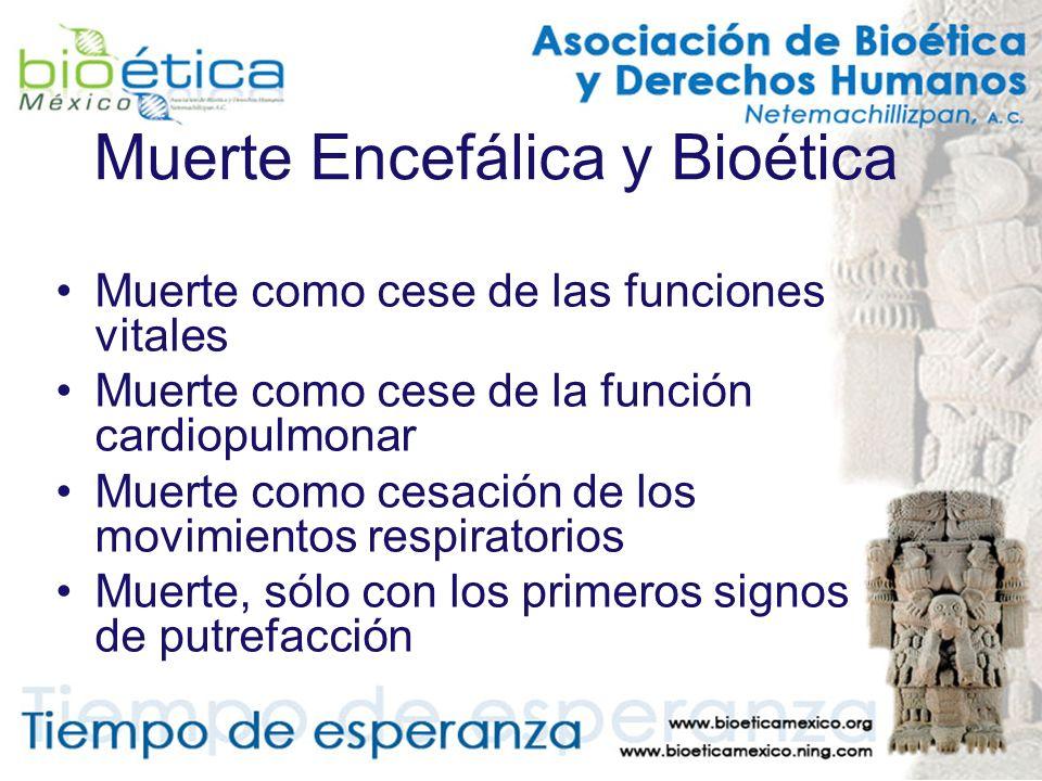 Muerte Encefálica y Bioética Muerte como cese de las funciones vitales Muerte como cese de la función cardiopulmonar Muerte como cesación de los movim