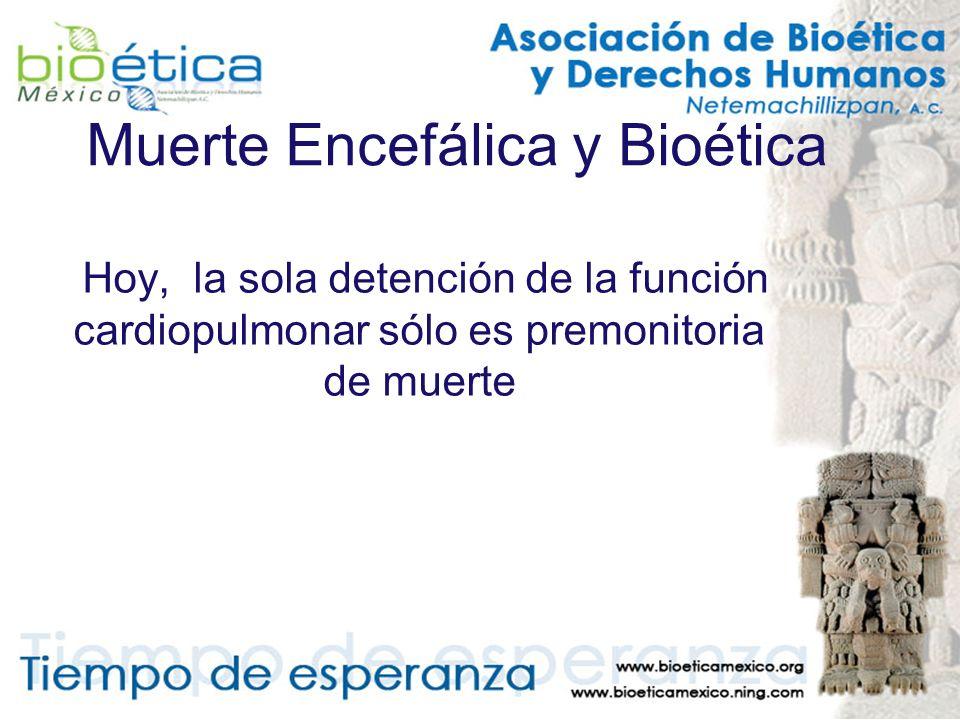 Muerte Encefálica y Bioética Hoy, la sola detención de la función cardiopulmonar sólo es premonitoria de muerte