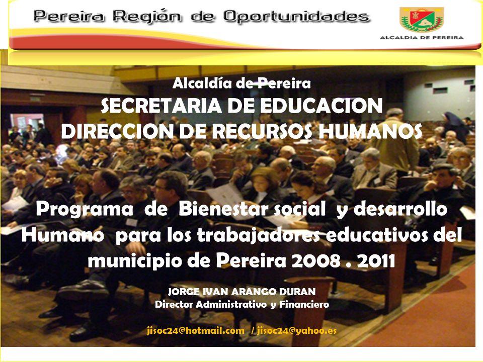 Alcaldía de Pereira SECRETARIA DE EDUCACION DIRECCION DE RECURSOS HUMANOS Programa de Bienestar social y desarrollo Humano para los trabajadores educa